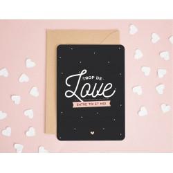 "Carte ""Trop de love entre toi et moi"""